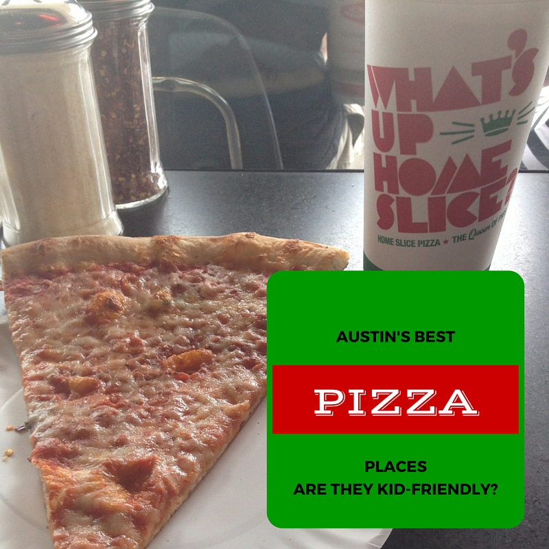 AUSTIN'S BESTPIZZA PLACES -ARE THEYKID-FRIENDLY-