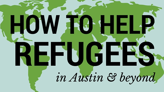 how to help refugees in austin and beyond
