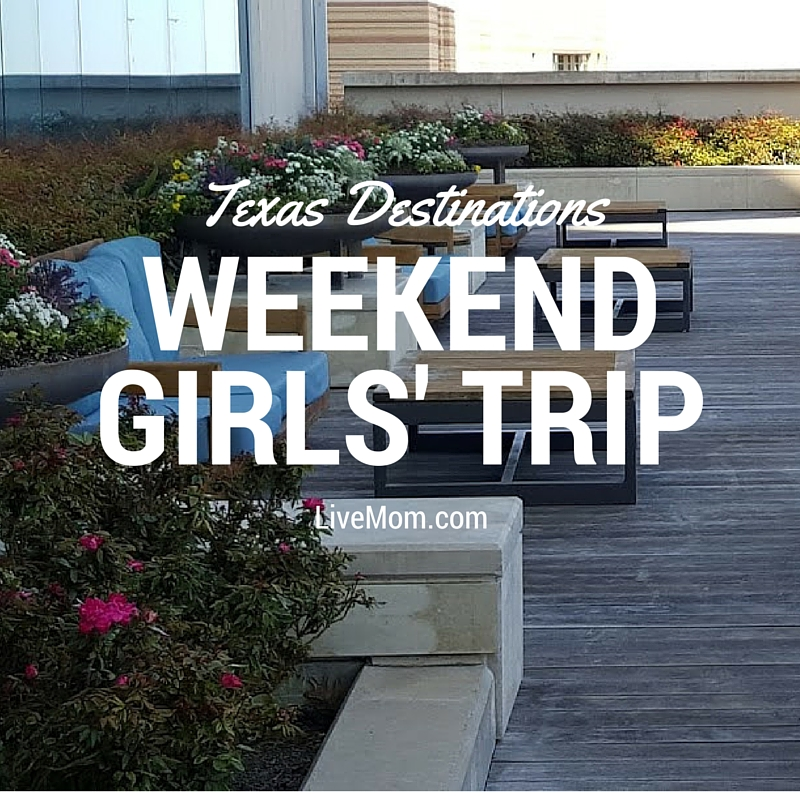 Texas Destinations for a Weekend Girls' Trip