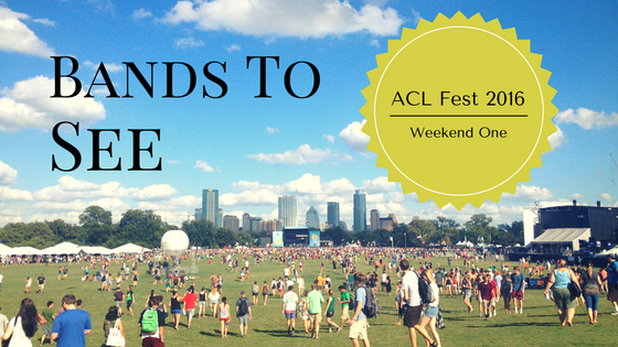 Bands to See ACL 2016 Weekend One