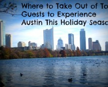 Entertaining Out of Town Guests in Austin This Holiday Season